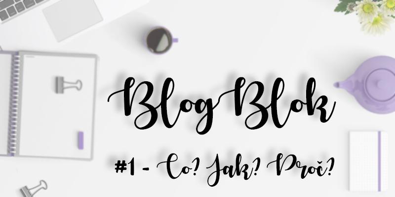 BlogBlok #1 – Co? Jak Proč?